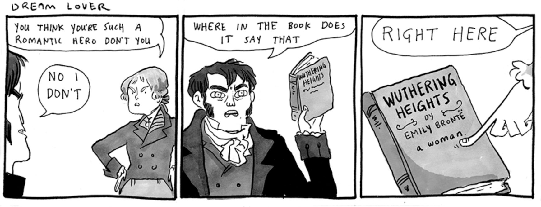 A three-panel comic strip titled 'Dream Lover', depicting characters from Wuthering Heights. Edgar: 'You think you're just a romantic hero, don't you.' Heathcliff: 'No I don't.' He holds up a copy of Wuthering Heights. 'Where in the book does it say that?' Edgar says 'Right here!' and points to the cover, which states 'by Emily Brotnë, a woman.'